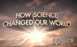 [英语中字]科学探秘纪录片:科学如何改变我们的世界 How Science Changed Our World 全1集